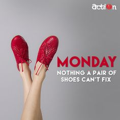 Monday! Nothing a pair of shoes can't fix.