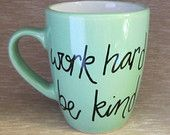 Work Hard Be Kind quote hand painted coffee cup, mint green blue coffee mug, cursive hand lettering