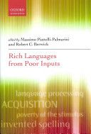 Rich languages from poor inputs / edited by Massimo Piattelli-Palmarini, Robert C. Berwick - Oxford : Oxford University Press, 2013