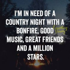 I'm in need of a country night with a bonfire,