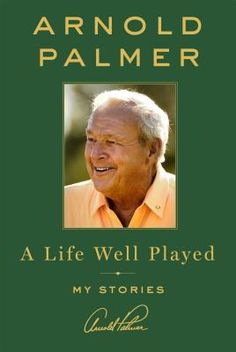 A Life Well Played: My Stories by Arnold Palmer. Click on the cover to see if the book is available at Freeport Community Library.