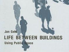 Life Between Buildings: Using Public Space by Jan Gehl