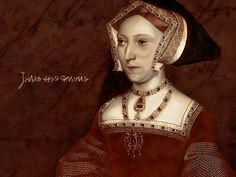 Queen Jane Seymour- Third wife of King Henry VIII, and the only Queen to bear him a male heir, Edward VI. Jane died shortly after her son was born.
