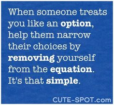 when_someone_treats_you_like_an_option_help_them_narrow_their_choices_quote