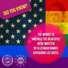 """Katharine Lee Bates Facts: Known for: writing """"America the Beautiful"""" lyrics; scholarly works of literary criticism. Katharine Lee Bates lived for twenty-five years with Katharine Coman in a committed partnership that has sometimes been described as a """"romantic friendship."""" Bates wrote, after Coman died, """"So much of me died with Katharine Coman that I'm sometimes not quite sure whether I'm alive or not."""""""