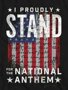 We stand for the National Anthem – proudly! We stand for the National Anthem – proudly!