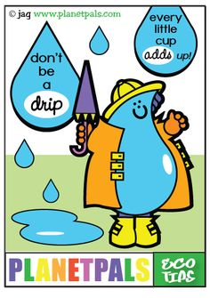 Don't be a drip-every little cup adds up! Planetpals Eco Tips Cartoons For more Eco fun join us at planetpals.com