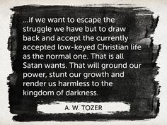 The day you accept average Christianity as normal is the day the devil wins.