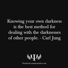Knowing your own darkness is the best method for dealing with the darknesses of other people.. - Carl Jung