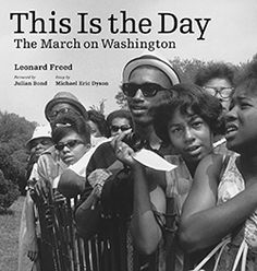 This is the Day: The March on Washington - Leonard Freed - Ground Floor - 323.1196 F853T 2013