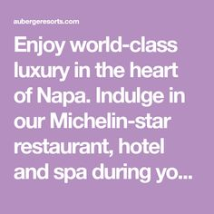 Enjoy world-class luxury in the heart of Napa. Indulge in our Michelin-star restaurant, hotel and spa during your stay at Auberge du Soleil.