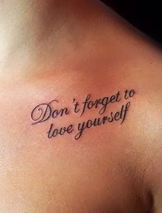 unique Tattoo Quotes - Don't forget to love yourself tattoo...