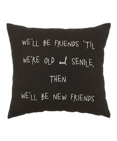 Black 'Old and Senile' Pillow (just remember - the males in our lives may be fickle jackasses but we will always have each other's back for support! ™❤️‼️)