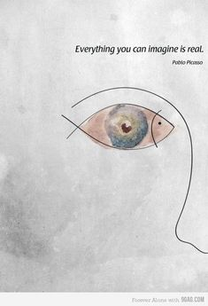 """Pablo Picasso: """"Everything you can imagine is real."""" Good quote if you have maladaptive daydreaming #Picasso"""