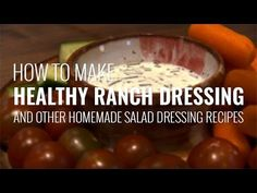 How to Make Healthy Ranch Dressing and Other Homemade Salad Dressing Rec...