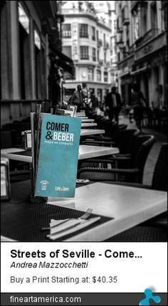Streets Of Seville - Comer Y Beber - #Travel #Seville #Sevilla #Spain #España #Art #Prints