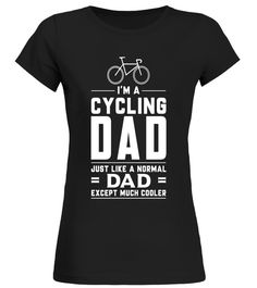 Im A Cycling Dad Just Like A Normal Dad Except Much Cooler Cycling T-shirt