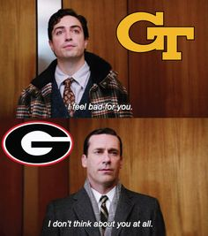 UGA vs. Georgia Tech. Clean Old Fashioned Hate. Y'all know Don Draper would be a Dawg! Go Dawgs! #WreckTech #SEC #UGAvsTech #Georgia #Bulldogs #Southern #football