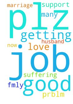 God plz help me for getting a good job - God plz help me for getting a good job also for my husband we r suffering from so many prblm we dont have fmly support because we do love marriage and now we dont have job plz god help me Posted at: https://prayerrequest.com/t/IQA #pray #prayer #request #prayerrequest