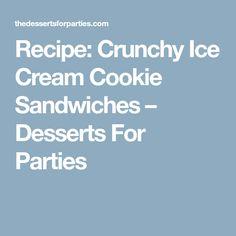 Recipe: Crunchy Ice Cream Cookie Sandwiches – Desserts For Parties
