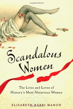 Scandalous Women: The Lives and Loves of History's Most Notorious Women by Elizabeth Kerri Mahon http://www.amazon.com/dp/0399536450/ref=cm_sw_r_pi_dp_CgENwb05QRBY4