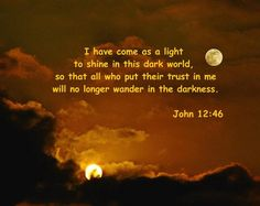 Jesus came as a light in this world Bible Verses About Nature, Bible Scriptures, John 12 46, Revelation 7, God Bless Us All, Fabulous Quotes, Spiritual Encouragement, Comfort And Joy, Walk By Faith