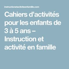 Cahiers d'activités pour les enfants de 3 à 5 ans – Instruction et activité en famille