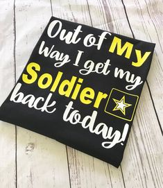 Out Of My Way I get My Solider Back Today/ Army Girlfriend/Army Spouse/Army Fiance/Graduation Shirt/Deployment Return Shirt - Graduation pictures,high school Graduation,Graduation party ideas,Graduation balloons Military Homecoming Signs, Military Mom, Military Girlfriend, Military Party, Military Deployment, Boyfriend, Welcome Home Signs For Military, Welcome Home Soldier, Cute Girlfriend Quotes