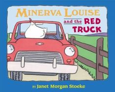 Minerva Louise and the Red Truck, by Janet Morgan Stoeke. (Dutton Children's Books, 2002). Minerva Louise goes on a joyride in the back of the farm's red truck. This is a great read-aloud .  It's a big hit in preschool storytimes.
