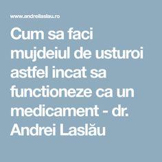 Cum sa faci mujdeiul de usturoi astfel incat sa functioneze ca un medicament - dr. Andrei Laslău