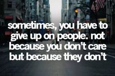 So true... I care way too.much and need to learn to stop for people who don't care about themselves. :(