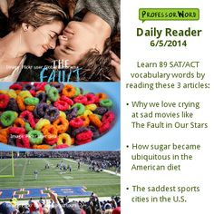 Learn 89 vocabulary words with 3 articles: why we love crying at the movies, how sugar became ubiquitous, and the saddest sports cities in the U.S. http://www.professorword.com/blog/2014/06/05/daily-reader-edition-379