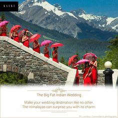 Enhance the beauty of a marriage's pure relationship by cherishing the vows in the lap of nature. Get a Himalayan wedding.