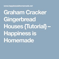 Graham Cracker Gingerbread Houses {Tutorial} – Happiness is Homemade