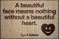 A beautiful face means nothing Without a beautiful heart-love quotes Great Quotes, Quotes To Live By, Love Quotes, Inspirational Quotes, Positive Words, Positive Thoughts, Lost In Thought, Spirit Science, Science Photos