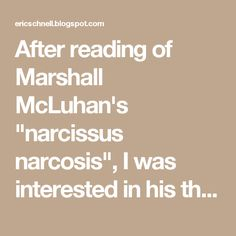 """After reading of Marshall McLuhan's """"narcissus narcosis"""", I was interested in his theories.This blog post examines the four questions McLuhan poses to determine an extension of man. The questions are: 1. What does it extend? 2. What does it make obsolete? 3. What is retrieved? 4. What does the technology reverse into if it is over-extended?"""