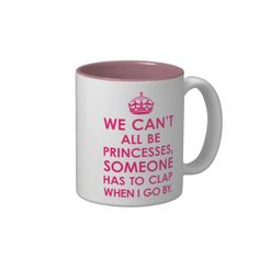 Bright Pink We Can't All Be Princesses Mugs