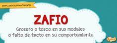 La palabra nueva del día es ZAFIO: Grosero o tosco en sus modales o falto de tacto en su comportamiento.  #Ampliandoelconocimiento