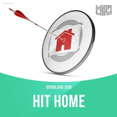 """""""Hit home"""" means """"to be understood completely and have a strong effect"""".  Example: I was never worried about my health, but when my brother died from a heart attack, it really hit home. Now I exercise every day and eat right."""