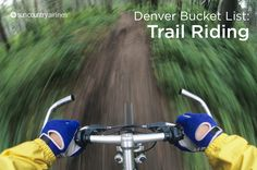 Denver Bucket List: Hit the trail on two wheels. With more than 850 miles of trails, you can get just about anywhere in the city via bike.