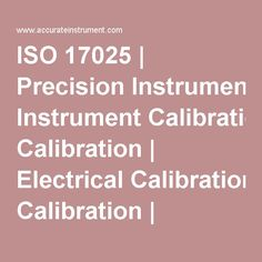 ISO 17025 | Precision Instrument Calibration | Electrical Calibration | Temperature Calibration | Pressure Calibration | Humidity Calibration | Servicing Southern California
