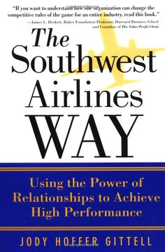 The Southwest Airlines Way: Using the Power of Relationships to Achieve High Performance: Jody Hoffer Gittell PhD: Books Management Books, Journey Mapping, Southwest Airlines, Harvard Business School, Flight Attendant, Free Reading, This Book, Ebooks, Relationships