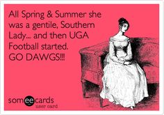 All Spring & Summer she was a gentile, Southern Lady... and then #UGA Football started. GO #DAWGS!!! (Yes. Just, yes- although, I am sure this person meant genteel- although, I am, indeed, a Gentile. LOL)