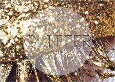 """I love glitter and sparkly things! """")"""