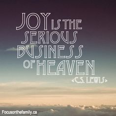 Joy is the serious business of heaven. Spread the joy today! #CSLEWIS