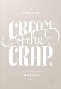 cream of the crap. ever bitter.