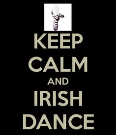 KEEP CALM AND IRISH DANCE. Another original poster design created with the Keep Calm-o-matic. Buy this design or create your own original Keep Calm design now. Lord Of The Dance, Just Dance, Irish Dance Quotes, Irish Step Dancing, Keep Calm Quotes, Irish Girls, Los Angeles Kings, Luck Of The Irish, Best Quotes