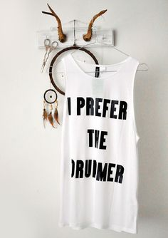 preferences. i definitely need this top. Every guy I dated was a drummer.