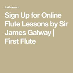 Sign Up for Online Flute Lessons by Sir James Galway   First Flute