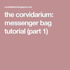 the corvidarium: messenger bag tutorial (part 1)